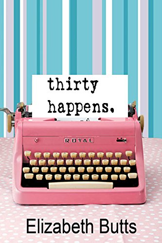 BJ Knapp enjoyed Thirty Happens by Elizabeth Butts